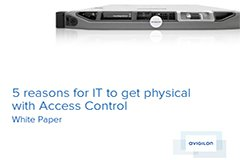 5 Reasons For IT to Get Physical with Access Control