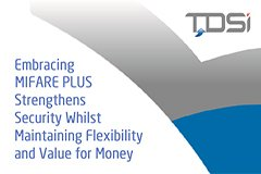 Embracing MIFARE PLUS Strengthens Security Whilst Maintaining Flexibility and Value for Money